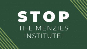Dark green background with white text reading STOP the Menzies Institute!