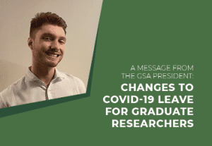 A message from the GSA President: Changes to Covid-19 leave for graduate researchers